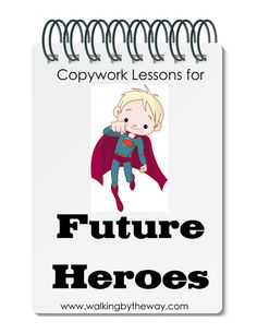 Copywork Lessons for Future Heroes! | Walking by the Way