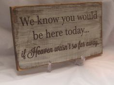 We Know You Would Be Here Today If Heaven by ExpressionsNmore, $19.95