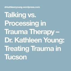 Talking vs. Processing in Trauma Therapy – Dr. Kathleen Young: Treating Trauma in Tucson