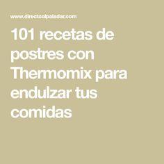 101 recetas de postres con Thermomix para endulzar tus comidas Math Equations, Dessert Recipes, Sweets, Food Processor, Meals