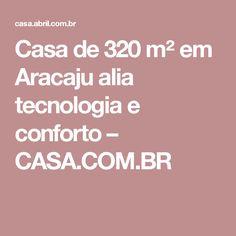 Casa de 320 m² em Aracaju alia tecnologia e conforto – CASA.COM.BR