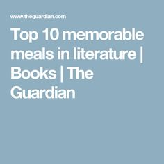 Top 10 memorable meals in literature | Books | The Guardian