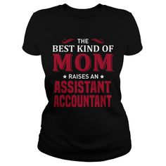 The Best Kind Of Mom Raises An Assistant Accountant T-Shirt, Hoodie Assistant Accountant