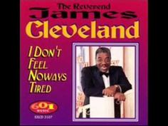 I Feel Noways Tired  By James Cleveland