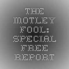 The Motley Fool: Special FREE Report