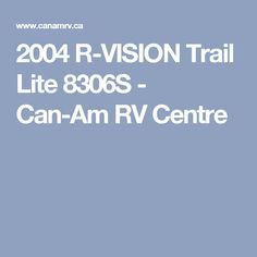 2004 R-VISION Trail Lite 8306S - Can-Am RV Centre