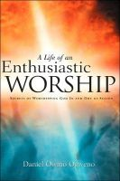 A Life Of An Enthusiastic Worship: Secrets of Worshipping God in-and-out-of Season, an ebook by Daniel O. Ogweno at Smashwords