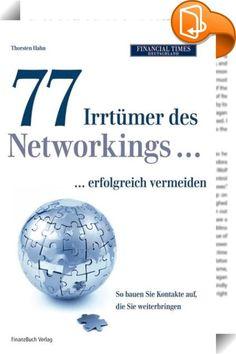 77 Irrtümer des Networking...erfolgreich vermeiden    :  Noch ein Buch über Networking? Ja! Dieses Buch will mit den aufkeimenden Binsenweisheiten und Klischees über das Networking brechen. Networking ist so alt wie die Menschheit selbst, denn schon immer war es wichtig, neben der Familienbande weitere soziale und wirtschaftliche Netzwerke zu knüpfen. Networking ist wichtig, denn in jeder Lebens oder Berufsphase können uns gute Kontakte einen kleinen und manchmal auch einen riesigen Sc...