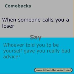 Use our clever comebacks if someone calls you a loser. Check out our top ten com. Comebacks For Bullies, Funny Insults And Comebacks, Amazing Comebacks, Snappy Comebacks, Clever Comebacks, Savage Comebacks, Good Comebacks For Girls, Comebacks Sassy, Witty Insults