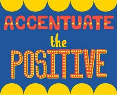 Inspirational Picture Quotes...: Accentuate the positive.