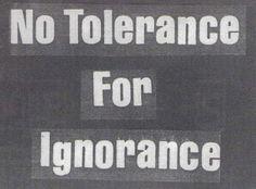 No tolerance for ignorance