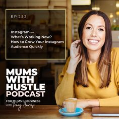 Starting Your Business From Scratch - Instagram - What's Working Now? How To Grow our Instagram Audience Quickly - Podcast Episode 252   Mums With Hustle: Helping Mums start, market and grow a profitable online business they love! #MumsWithHustle #MWHPodcast #socialmediamarketing #smm #socialmedia #podcast