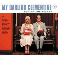 MY DARLING CLEMENTINE - HOW DO YOU PLEAD?  CD ROCK SONGWREITER NEW+