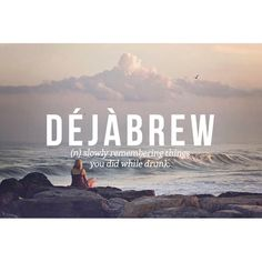 Déjàbrew: (n) slowly remembering things you did while drunk. #déjábrew #dejabrew #wordoftheday