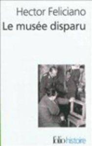 Hector Feliciano,Le musée disparu : Enquête sur le pillage des oeuvres d'art françaises, Gallimard, 2003