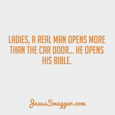 Courting, Love, & Marriage - Ladies, a real man opens more than the car door... He opens his Bible. ♥