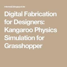 Digital Fabrication for Designers: Kangaroo Physics Simulation for Grasshopper