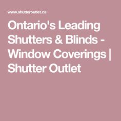Ontario's Leading Shutters & Blinds - Window Coverings | Shutter Outlet