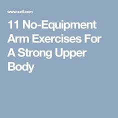 11 No-Equipment Arm Exercises For A Strong Upper Body