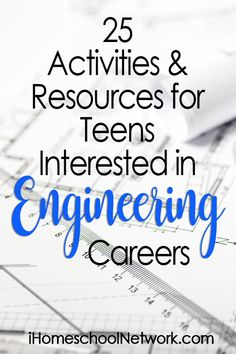 25 Activities & Resources for Teens Interested in Engineering Careers