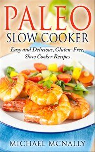 Paleo Slow Cooker: Easy And Delicious Gluten-free Slow Cooker Recipes by Michael Mcnally ebook deal