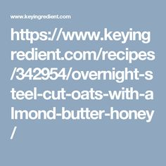 ... com/recipes/342954/overnight-steel-cut-oats-with-almond-butter-honey