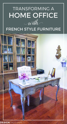 Transforming a home office with French style furniture | French Country home office decorating ideas | Beautiful work spaces | French desks | designthusiasm.com