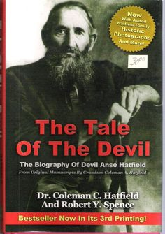 """""""The Tale of the Devil is the story of Hatfield patriarch Devil Anse Hatfield, beginning with his childhood in frontier Appalachia; it also covers his Civil War days as a noted confederate soldier. The 320-pages will also enlighten the reader of the true story of the Hatfield-McCoy feud, the killings, and the post-feud years for this character of American History."""" - from Goodreads. Available from Mannington Public Library."""