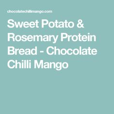 Sweet Potato & Rosemary Protein Bread - Chocolate Chilli Mango