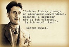 ",,Ludzie, którzy głosują na nieudaczników, złodziei, zdrajców i oszustów nie są ich ofiarami. Są ich wspólnikami"". (George Orwell) George Orwell, Neil Gaiman, Ways To Be Happier, Funny Art, Poetry Quotes, Change, Motto, Einstein, Personal Development"