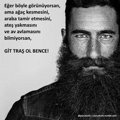 Eğer böyle görünüyorsan, ama ağaç kesmesini, araba tamir etmesini, ateş yakmasını ve av avlamasını bilmiyorsan, GİT TRAŞ OL BENCE!!!  #sakal #adam #adamolmak #sakalbırakmayalaadamolunmuyor #abearddoesntmakeyouaman #einbartmachtdichnichtzummann #beard #bart #sözler #anlamlısözler #güzelsözler #manalısözler #özlüsözler #alıntı #alıntılar #alıntıdır #alıntısözler #augsburg #münchen #munich #stuttgart #frankfurt #hamburg #berlin #istanbul #ankara #izmir #bursa #adana #gaziantep