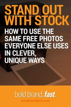 Stand Out With Stock Photos: How to Use the Same Free Photos Everyone Else Uses in Clever, Unique Ways