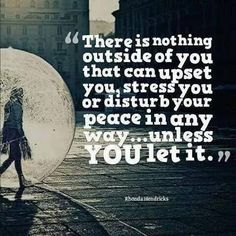 There is nothing outside of you that can upset you, stress you or disturb your peace in any way. Wisdom Quotes Funny, True Quotes, Book Quotes, Words Quotes, Wise Words, Sayings, Lesson Quotes, Personal Mantra, Fb Quote