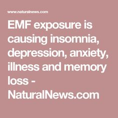 EMF exposure is causing insomnia, depression, anxiety, illness and memory loss - NaturalNews.com
