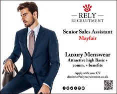 Senior Sales Assistant required Mayfair : Luxury menswear  Applicant must have strong menswear suiting experience in luxury ONLY! High basic salary, commission and benefits package included! Apply with CV dimitris@relyrecruitment.co.uk  www.relyrecruitment.com