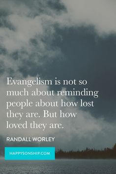 Evangelism is not so much about reminding people about how lost they are. But…