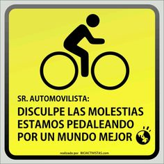 Sr. Automovilista: Disculpe las molestias, estamos pedaleando por un mundo mejor