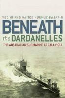 Beneath the Dardanelles [electronic resource] : The Australian Submarine at Gallipoli