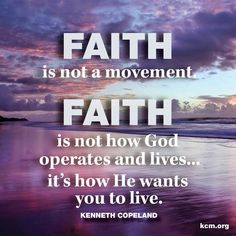 "LIVE BY FAITH - ""Faith is not a movement.  Faith is not how God operates and lives...it's how he wants you to live"" (Kenneth Copeland). For we live by faith, not by sight (II Corinthians 5:7 NIV).  Faith is seeing light with your heart when all your eyes see is darkness. This is referred to as walking by faith and not walking by sight in the sense that you are moved by what you see, by what you smell, by what you feel, by what you taste, or by what you hear.  You do not allow your sense…"