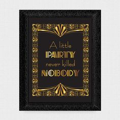 a little party never killed nobody gatbsy sign - printable file - wedding sign Wedding Themes, Wedding Signs, Wedding Decorations, Wedding Reception, 1920s Wedding, 1920s Party, Great Gatsby Party, A Little Party, Its My Bday