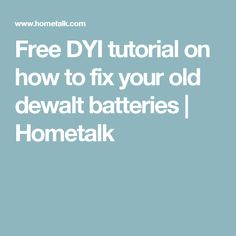 Free DYI tutorial on how to fix your old dewalt batteries | Hometalk
