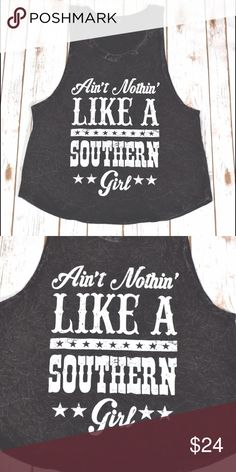 🆕 Ain't Nothin Like A Southern Girl Tank So cute and soft! Acid wash tank. 100% cotton. Tanks are $24 each or 2 for $40. No trades. Tops