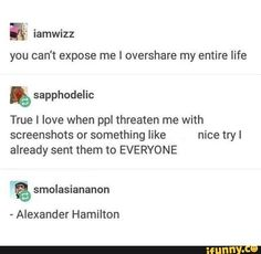 You can't expose me I overshare my entire life & True I love when ppl threaten me with screenshots or something like nice tryl already sent them to EVERYONE - Alexander Hamilton - iFunny :) Alexander Hamilton, Fandoms, Hamilton Lin Manuel Miranda, Hamilton Musical, Out Of Touch, History Memes, Tumblr Funny, Founding Fathers, The Funny