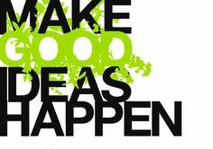 Make Good Ideas Happen