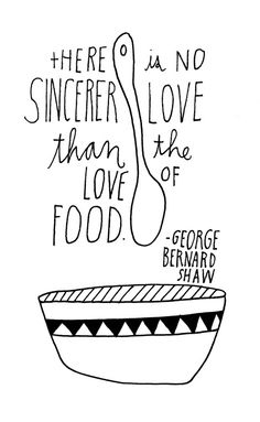 """There is no sincerer love than the love of food."" #GeorgeBernardShaw #food #quote"