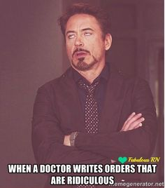 When a doctor writes orders that are ridiculous. Nurse humor. Nursing funny. Registered Nurses. RN. Robert Downey Jr. Meme. Face meme.