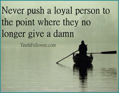 Never push a loyal person, Quote Pictures
