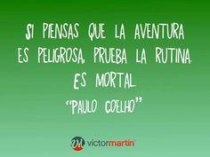 """Si piensas que la aventura es peligrosa, prueba la rutina. Es mortal """"Paulo Coelho"""" via @vmdeluxe"""