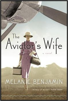 The Aviator's Wife: A Novel Melanie Benjamin A fictional rendering of Anne  Morrow Lindberg's relationship with her husband, from her  marriage to the Minnesota hero she always dreamed of to their baby's kidnapping to philandering.  --Stacy