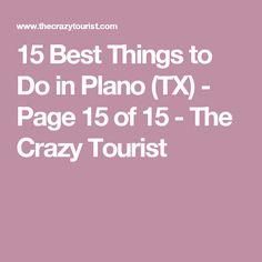 15 Best Things to Do in Plano (TX) - Page 15 of 15 - The Crazy Tourist